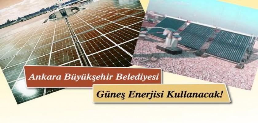 Ankara Büyükşehir Belediyesi Güneş Enerjisi Kullanacak